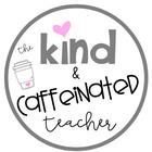 The Kind and Caffeinated Teacher