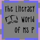 The Literacy World of Ms P