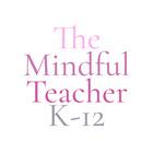 The Mindful Teacher K-12