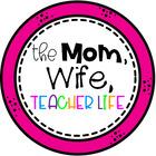 The Mom Wife Teacher Life