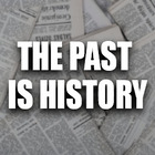 The Past is History