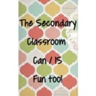 The Secondary Classroom IS Fun too