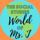 The Social Studies World of Ms J