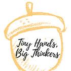 Tiny Hands Big Thinkers