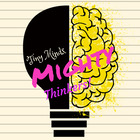 Tiny Minds Mighty Thinkers