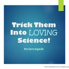 Trick Them Into Loving Science
