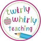 Twirly Whirly Teaching