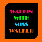 Walkin with Miss Walker