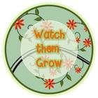 Watch them Grow