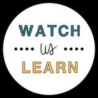 Watch Us Learn