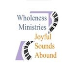 Wholeness Ministries - Joyful Sounds Abound