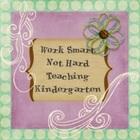 Work Smart Not Hard Teaching Kindergarten