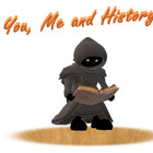 You Me and History