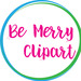 Be Merry Clipart and Creations
