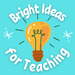 Bright Ideas for Teaching