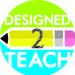Designed 2 Teach