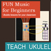 FUN Ukuleles for Beginners