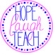 Hope Laugh Teach