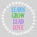 Learn Grow Lead Love