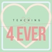 Love Teaching 4ever