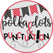 Polka Dots and Punctuation