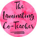 The Laminating Co-Teacher