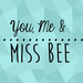You Me and Miss Bee
